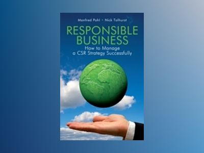 Responsible Business: How to Manage a CSR Strategy Successfully av Manfred Pohl