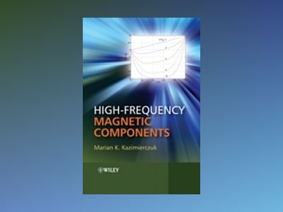High-Frequency Magnetic Components av Marian K. Kazimierczuk
