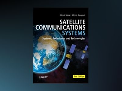 Satellite Communications Systems: Systems, Techniques and Technology, 5th E av Gerard Maral