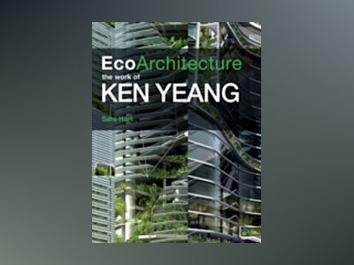 Ecoarchitecture : The Work of Ken Yeang av Sara Hart
