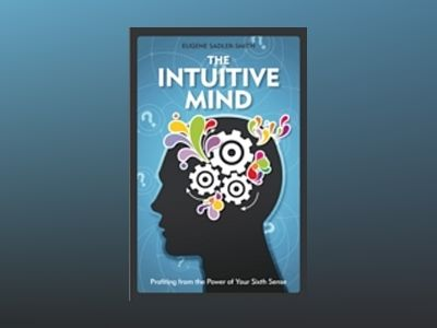The Intuitive Mind: Profiting from the Power of Your Sixth Sense av Eugene Sadler-Smith