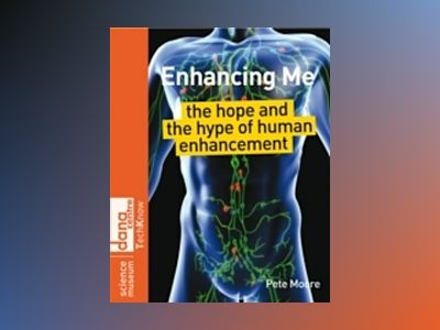 Enhancing Me: The Hope and the Hype of Human Enhancement av Pete Moore