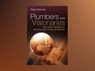 Plumbers and Visionaries: Securities Settlement and Europe's Financial Mark av Peter Norman