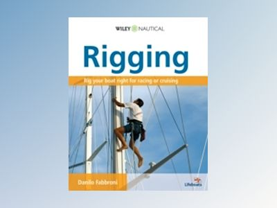 Rigging: Everything You Always Wanted to Know about the Ropes and the Riggi av Danilo Fabbroni