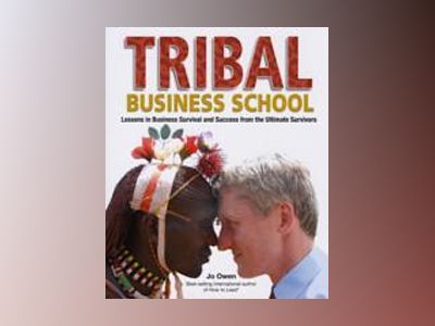 Tribal Business School: Lessons in Business Survival and Success from the U av Jo Owen