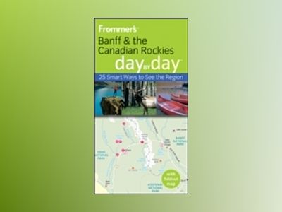 Frommer's Banff and the Canadian Rockies Day by Day av Christie Pashby