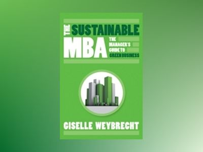 The Sustainable MBA: The Manager's Guide to Green Business av Giselle Weybrecht