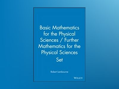 Basic Mathematics for the Physical Sciences / Further Mathematics for the P av Robert Lambourne