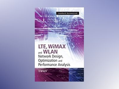 LTE, WiMAX and WLAN Network Design, Optimization and Performance Analysis av Leonhard Korowajczuk
