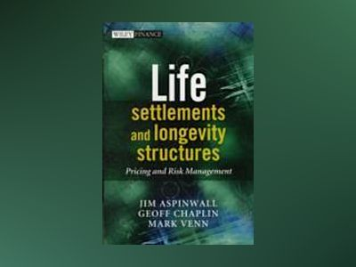 Life Settlements and Longevity Structures: Pricing and Risk Management av Geoff Chaplin