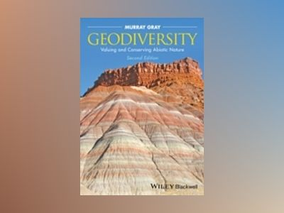 Geodiversity: Valuing and Conserving Abiotic Nature, 2nd Edition av Murray Gray