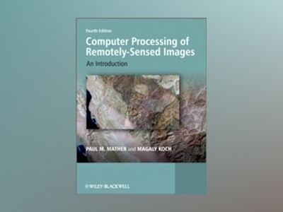 Computer Processing of Remotely-Sensed Images: An Introduction, 4th Edition av Paul Mather