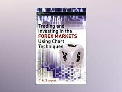 Trading and Investing in the Forex Markets Using Chart Techniques av Gareth Burgess