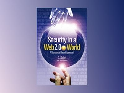 Security in a Web 2.0+ World: A Standards-Based Approach av Carlos Curtis Solari