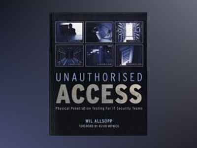 Unauthorised Access: Physical Penetration Testing For IT Security Teams av Wil Allsopp