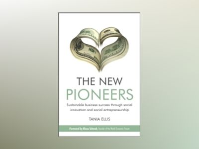 The New Pioneers: Business Success Through Social Innovation and Social Ent av Tania Ellis