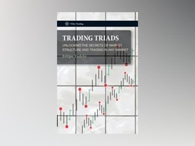 Trading Triads : Unlocking the Secrets of Market Structure and Trading in A av Felipe Tudela