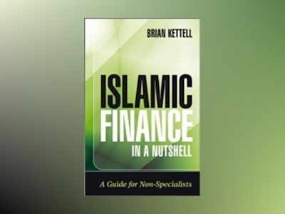 Islamic Finance in a Nutshell: A Guide for Non-Specialists av Brian Kettell