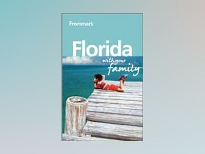 Frommer's Florida With Your Family, 2nd Edition av Lesley Anne Rose