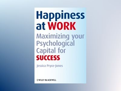 Happiness at Work: Maximizing Your Psychological Capital for Success av Jessica Pryce-Jones