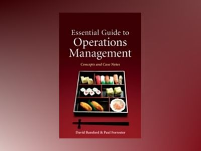 Essential Guide to Operations Management: Concepts and Case Notes av David Bamford