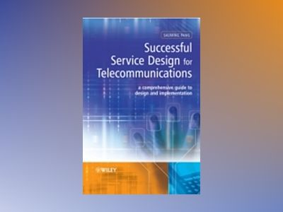 Successful Service Design for Telecommunications: A comprehensive guide to av Sauming Pang