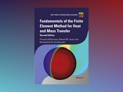 Fundamentals of the Finite Element Method for Heat and Mass Transfer, 2nd E av Perumal Nithiarasu