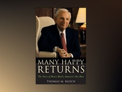 Many Happy Returns: The Story of Henry Bloch, America's Tax Man av Thomas M. Bloch