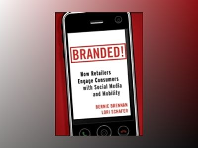 Branded!: How Retailers Engage Consumers with Social Media and Mobility av Bernie F. Brennan