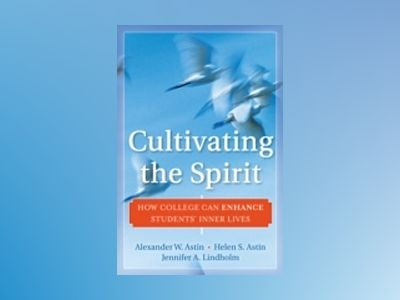 Cultivating the Spirit: How College Can Enhance Students' Inner Lives av Alexander W. Astin