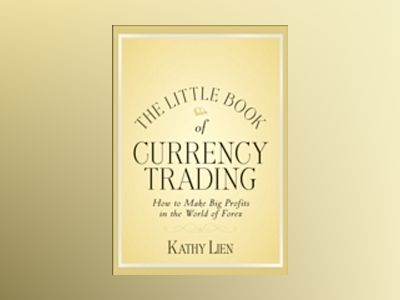 The Little Book of Currency Trading : How to Make Big Profits in the World av Kathy Lien