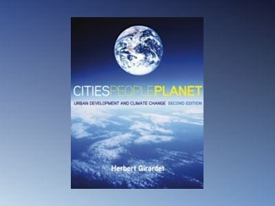 Cities People Planet: Urban Development and Climate Change, 2nd Edition av Herbert Girardet