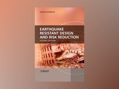 Earthquake Resistant Design and Risk Reduction, 2nd Edition av David J. Dowrick
