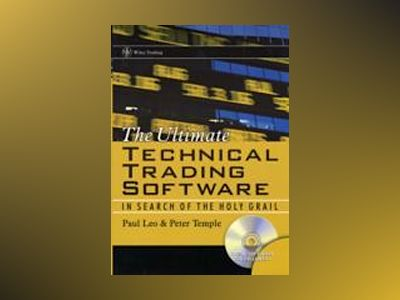 The Ultimate Technical Trading Software: In Search of the Holy Grail av Paul Leo