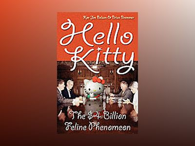 Hello Kitty: The Remarkable Story of Sanrio and the Billion Dollar Feline P av Ken Belson