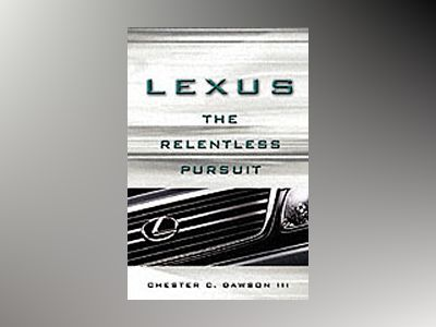 Lexus: The Relentless Pursuit av C. Dawson