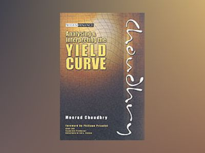 Analysing and Interpreting the Yield Curve av Moorad Choudhry