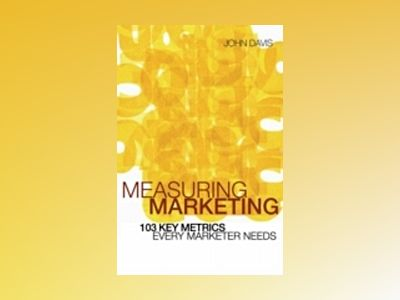 Measuring Marketing: 103 Key Metrics Every Marketer Needs av Philip Kotler