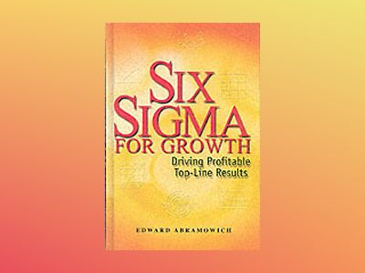 Six Sigma for Growth: Driving Profitable Top-Line Results av Edward Abramowich