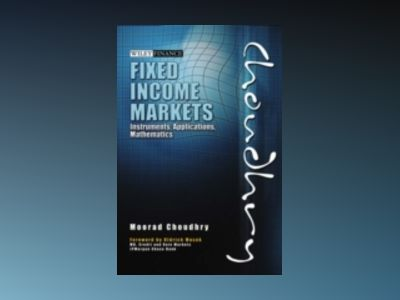 Fixed Income Markets: Instruments, Applications, Mathematics av Moorad Choudhry