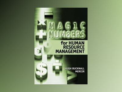 Magic Numbers for Human Resource Management: Basic Measures to Achieve Bett av Hugh Bucknall