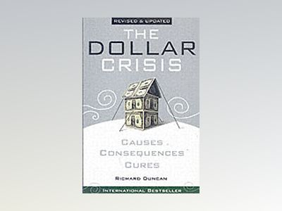 The Dollar Crisis: Causes, Consequences, Cures, Revised and Updated av Richard Duncan