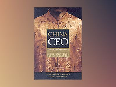 China CEO: Voices of Experience from 20 International Business Leaders av Juan Antonio Fernandez
