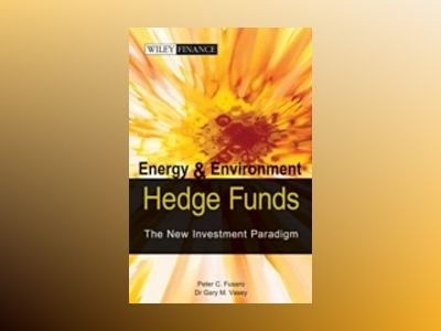 Energy And Environmental Hedge Funds: The New Investment Paradigm av Peter C.Fusaro