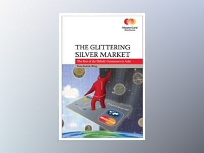The Glittering Silver Market: The Rise of the Elderly Consumers in Asia av Yuwa Hedrick-Wong
