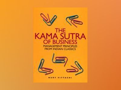The Kama Sutra of Business: Management Principles from Indian Classics av NuryVittachi