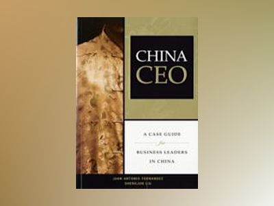 China CEO: A Case Guide for Business Leaders in China av Juan Antonio Fernandez