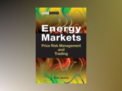 Energy Markets: Price Risk Management and Trading av Thomas James