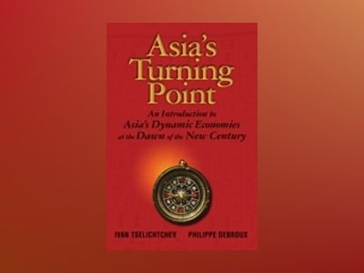 Asia's Turning Point: An Introduction to Asia's Dynamic Economies at the Da av Ivan Tselichtchev