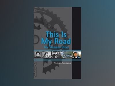 This is My Road: The Shimano Story av Yoshizo Shimano